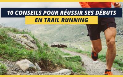 Débuter en trail running : 10 conseils indispensables