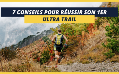 Réussir son premier ultra trail : 7 conseils indispensables
